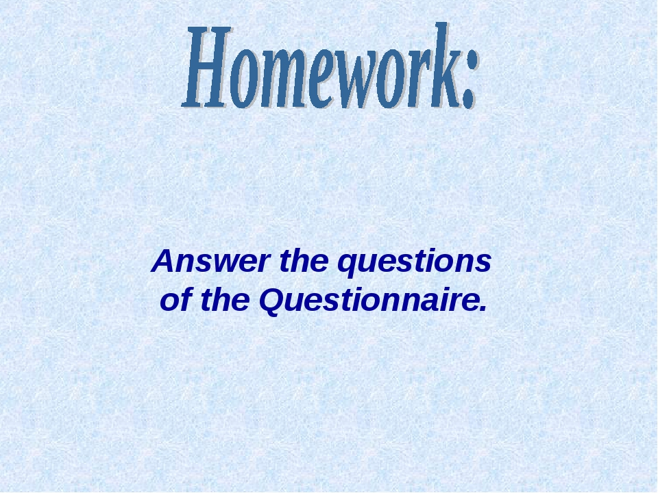 Answer the questions of the Questionnaire.