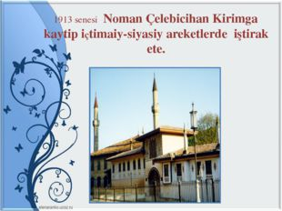1913 senesi Noman Çelebicihan Kirimga kaytip içtimaiy-siyasiy areketlerde iş