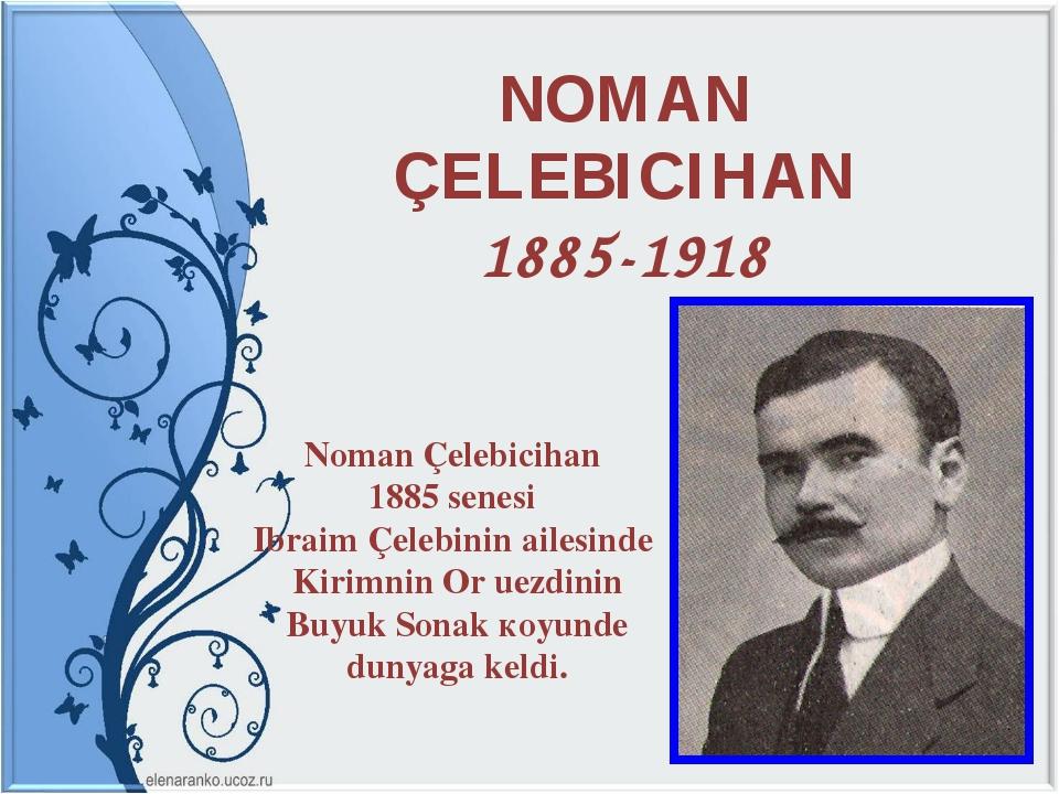 NOMAN ÇELEBICIHAN 1885-1918 Noman Çelebicihan 1885 senesi Ibraim Çelebinin ai...