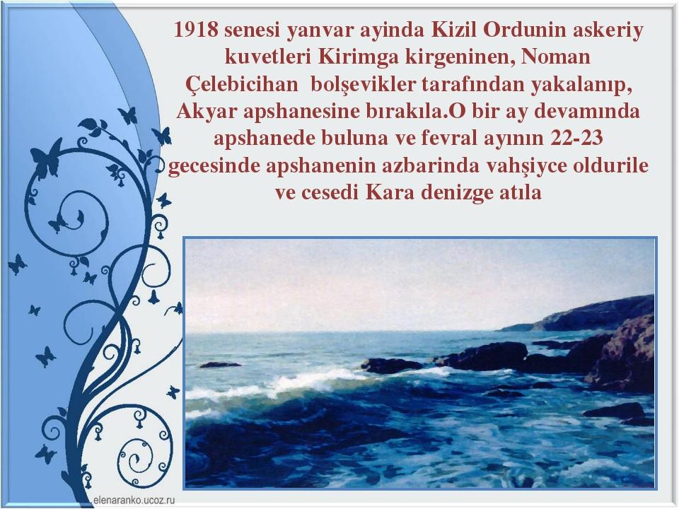 1918 senesi yanvar ayinda Kizil Ordunin askeriy kuvetleri Kirimga kirgeninen,...