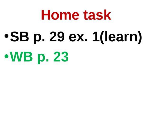 Home task SB p. 29 ex. 1(learn) WB p. 23
