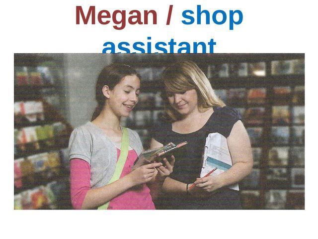 Megan / shop assistant