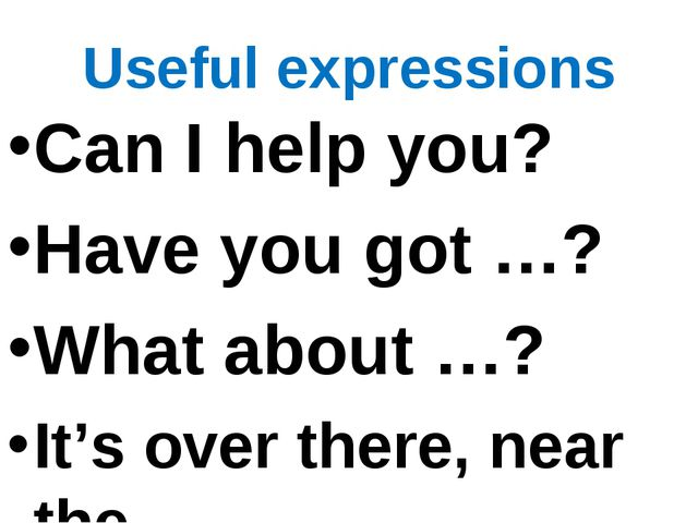 Useful expressions Can I help you? Have you got …? What about …? It's over th...