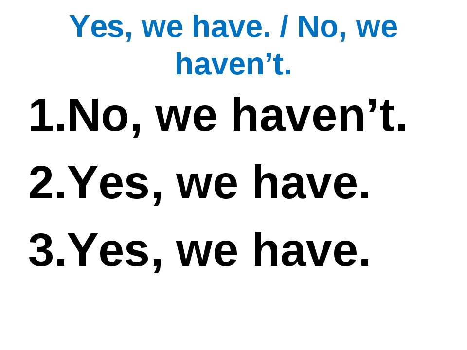 Yes, we have. / No, we haven't. No, we haven't. Yes, we have. Yes, we have.