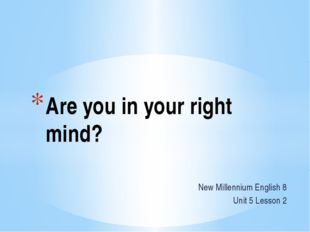 Are you in your right mind? New Millennium English 8 Unit 5 Lesson 2