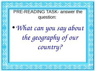 PRE-READING TASK- answer the question: What can you say about the geography o