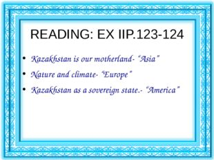"""READING: EX IIP.123-124 Kazakhstan is our motherland- """"Asia"""" Nature and clima"""