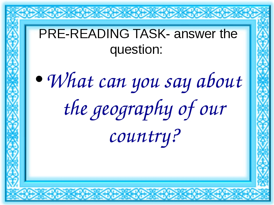 PRE-READING TASK- answer the question: What can you say about the geography o...
