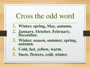 Cross the odd word Winter, spring, May, autumn. January, October, February, D