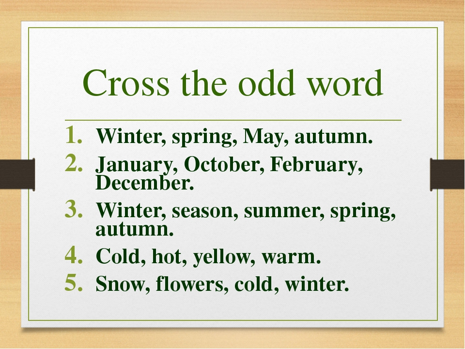 Cross the odd word Winter, spring, May, autumn. January, October, February, D...
