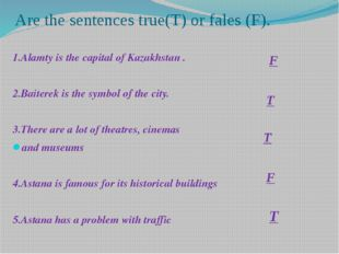 Are the sentences true(T) or fales (F). 1.Alamty is the capital of Kazakhstan