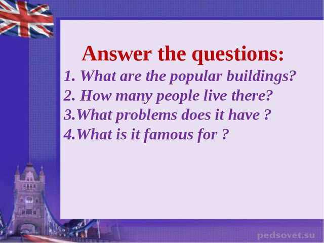 Answer the questions: 1. What are the popular buildings? 2. How many people...