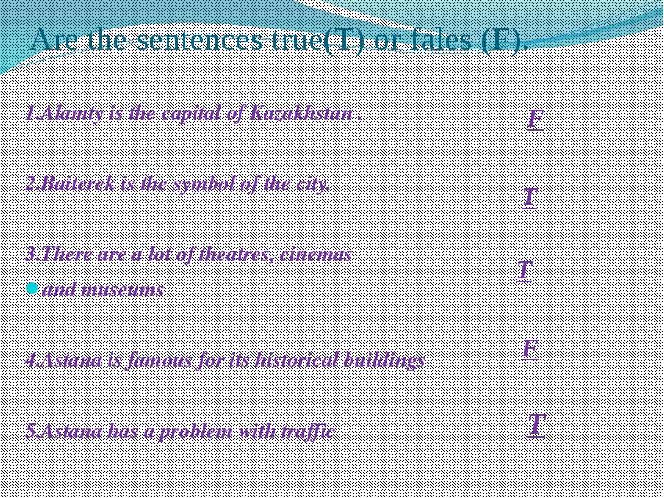 Are the sentences true(T) or fales (F). 1.Alamty is the capital of Kazakhstan...