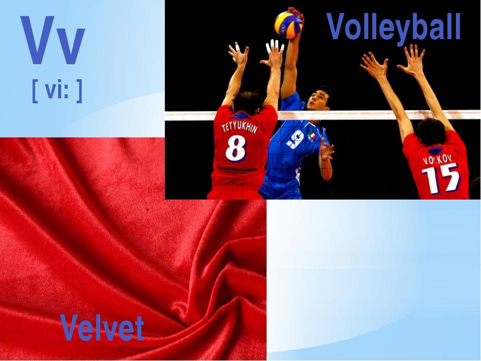 Vv [ vi: ] Velvet Volleyball