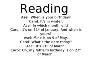 Reading Asel: When is your birthday? Carol: It's in winter. Asel: In which m
