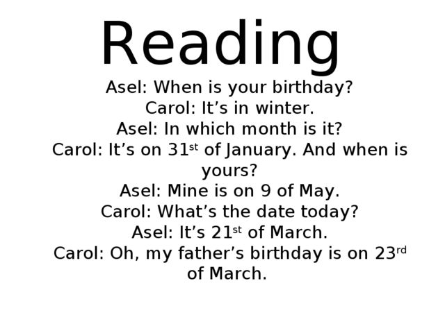 Reading Asel: When is your birthday? Carol: It's in winter. Asel: In which m...
