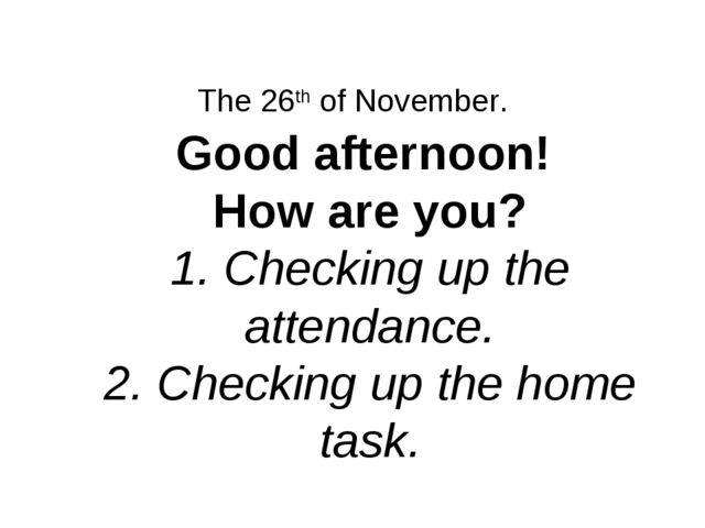 Good afternoon! How are you? 1. Checking up the attendance. 2. Checking up th...