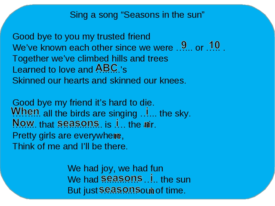 "Sing a song ""Seasons in the sun"" Good bye to you my trusted friend We've kno..."