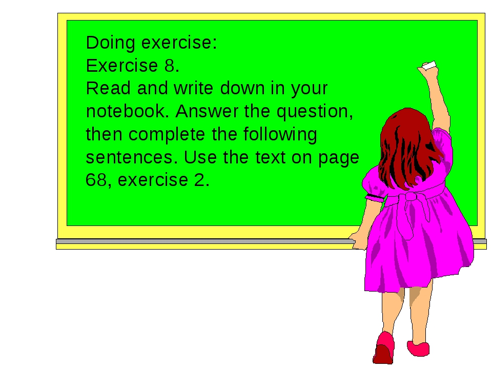 Doing exercise: Exercise 8. Read and write down in your notebook. Answer the...