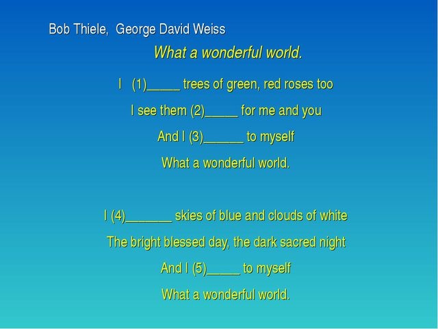 Bob Thiele, George David Weiss What a wonderful world. I (1)_____ trees of...