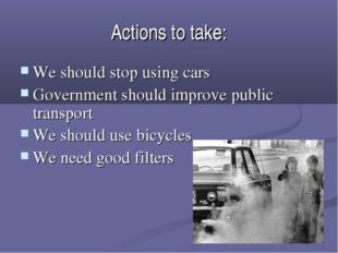 Actions to take: We should stop using cars Government should improve public t