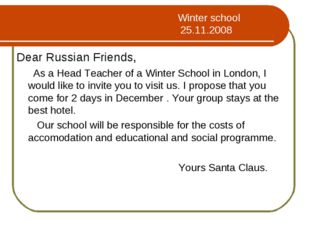 Winter school 25.11.2008 Dear Russian Friends, As a Head Teacher of a Winter