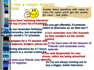 ARE YOU A COUCH POTATO? TV QUIZ. Answer these questions with «yes» or «no». F