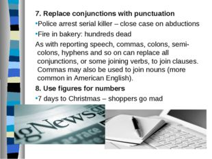 7. Replace conjunctions with punctuation Police arrest serial killer – close