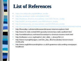 List of References https://en.wikipedia.org/wiki/Mass_media http://en.academi