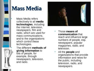 Mass Media Mass Media refers collectively to all media technologies, includin