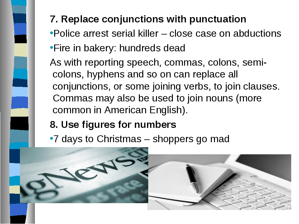 7. Replace conjunctions with punctuation Police arrest serial killer – close...