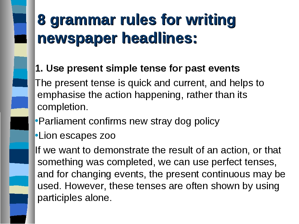 8 grammar rules for writing newspaper headlines: 1. Use present simple tense...