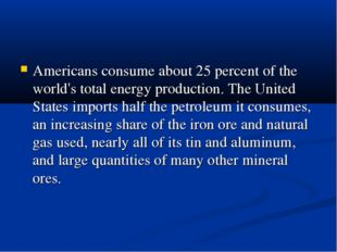 Americans consume about 25 percent of the world's total energy production. Th