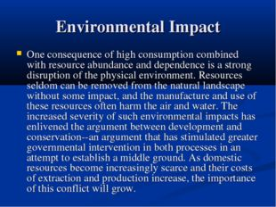 Environmental Impact One consequence of high consumption combined with resour