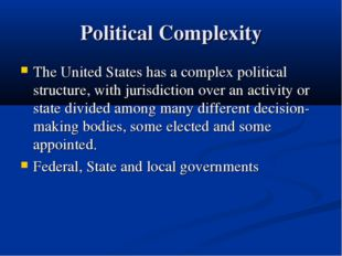 Political Complexity The United States has a complex political structure, wit