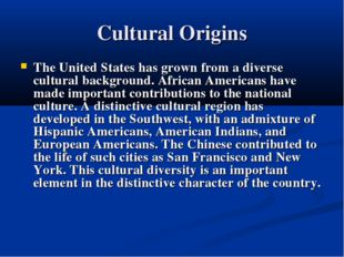 Cultural Origins The United States has grown from a diverse cultural backgrou