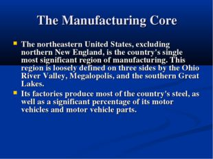 The Manufacturing Core The northeastern United States, excluding northern New