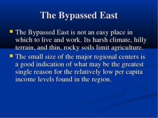 The Bypassed East The Bypassed East is not an easy place in which to live and
