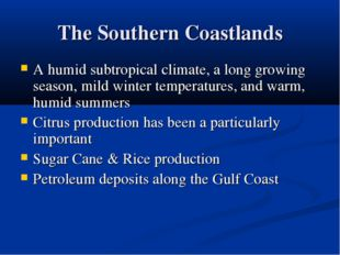 The Southern Coastlands A humid subtropical climate, a long growing season, m