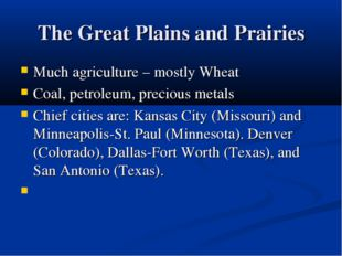 The Great Plains and Prairies Much agriculture – mostly Wheat Coal, petroleum
