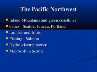 The Pacific Northwest Inland Mountains and green coastlines Cities: Seattle,