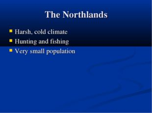 The Northlands Harsh, cold climate Hunting and fishing Very small population