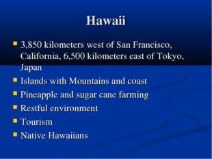 Hawaii 3,850 kilometers west of San Francisco, California, 6,500 kilometers e