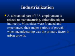 Industrialization A substantial part of U.S. employment is related to manufac