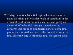 Today, there is substantial regional specialization in manufacturing, partly