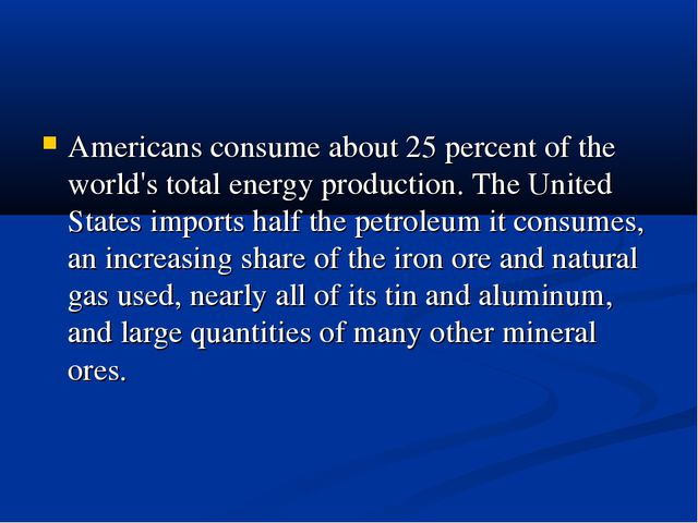Americans consume about 25 percent of the world's total energy production. Th...