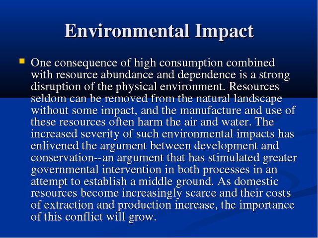 Environmental Impact One consequence of high consumption combined with resour...