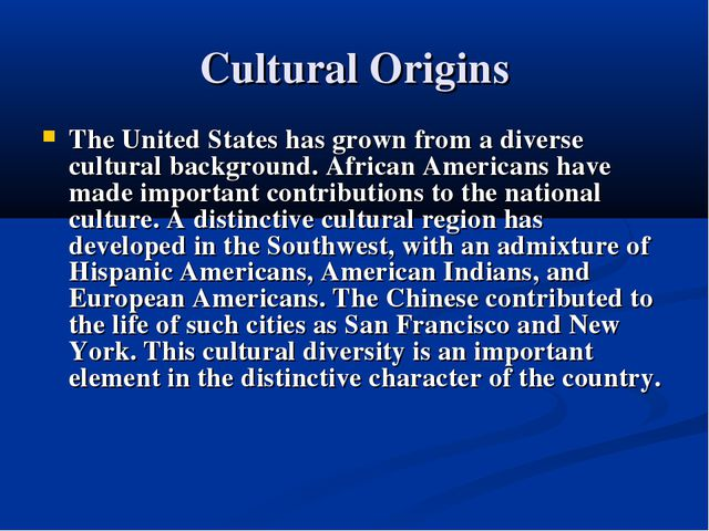 Cultural Origins The United States has grown from a diverse cultural backgrou...