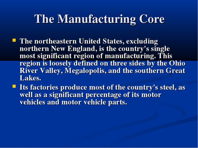 The Manufacturing Core The northeastern United States, excluding northern New...