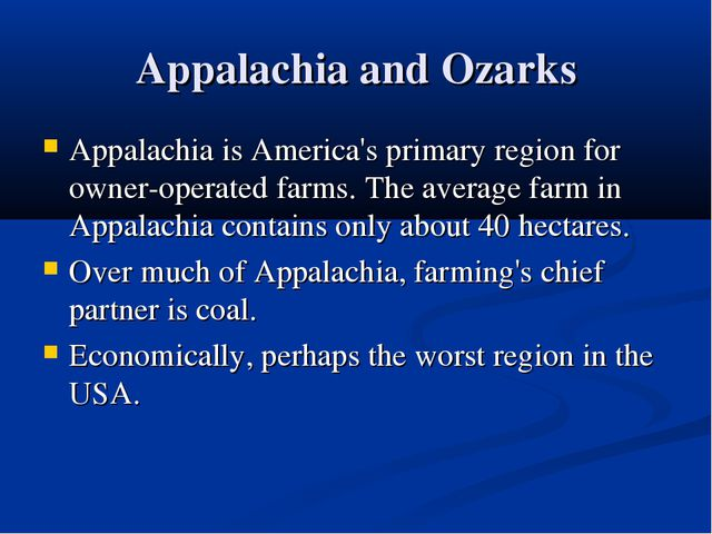 Appalachia and Ozarks Appalachia is America's primary region for owner-operat...